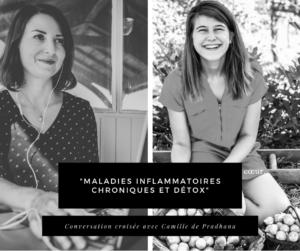 """En cliquant ici, vous visionnerez notre conversation avec Camille de Pradhana sur """"Maladies inflammatoires chroniques et Détox"""""""