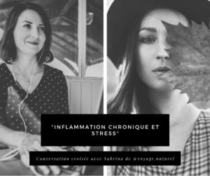 """En cliquant ici, vous visionnerez notre conversation avec Sabrina de Voyage Naturel sur """"L'Inflammation chroniques et Stress"""""""