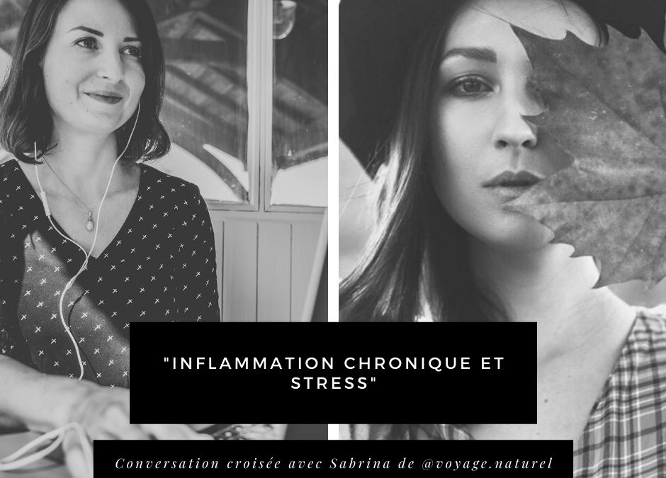 """""""Inflammation chronique et Stress"""" avec Sabrina de Voyage Naturel"""
